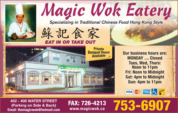 Magic Wok Limited (7097536907) - Annonce illustrée======= - Specializing in Traditional Chinese Food Hong Kong Style EAT IN OR TAKE OUT Our business hours are: MONDAY .... Closed Tues, Wed, Thurs: Noon to 11pm Fri: Noon to Midnight Sat: 4pm to Midnight Sun: 4pm to 11pm 402 - 408 WATER STREET FAX: 726-4213 (Parking on Side & Back) www.magicwok.ca 753-6907