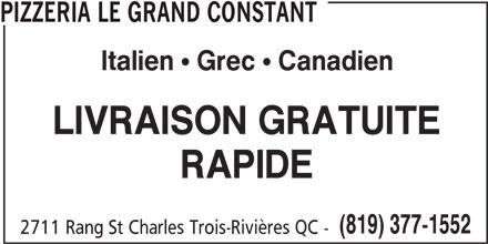 Pizzeria le Grand Constant (819-377-1552) - Annonce illustrée======= - PIZZERIA LE GRAND CONSTANT Italien Grec Canadien LIVRAISON GRATUITE RAPIDE (819) 377-1552 2711 Rang St Charles Trois-Rivières QC -
