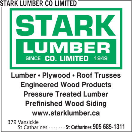 Stark W Lumber Co Ltd (905-685-1311) - Display Ad - STARK LUMBER CO LIMITED 9491 ECNIS Lumber Plywood Roof Trusses Engineered Wood Products Pressure Treated Lumber Prefinished Wood Siding www.starklumber.ca 379 Vansickle St Catharines 905 685-1311 St Catharines -------