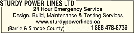 Sturdy Power Lines Ltd (9057756829) - Display Ad - STURDY POWER LINES LTDSTURDY POWER LINES LTD STURDY POWER LINES LTD 24 Hour Emergency Service Design, Build, Maintenance & Testing Services www.sturdypowerlines.ca 1 888 478-8739 (Barrie & Simcoe County) ----------