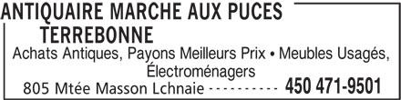 Marché aux Puces Terrebonne (450-471-9501) - Annonce illustrée======= - TERREBONNE Achats Antiques, Payons Meilleurs Prix   Meubles Usagés, Électroménagers 450 471-9501 ---------- 805 Mtée Masson Lchnaie ANTIQUAIRE MARCHE AUX PUCES