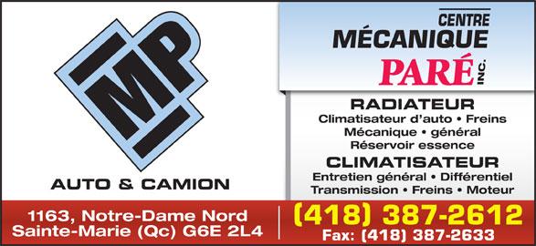 Centre Mécanique Paré Inc (418-387-2612) - Annonce illustrée======= - RADIATEUR Climatisateur d auto   Freins Mécanique   général Réservoir essence CLIMATISATEUR Entretien général   Différentiel AUTO & CAMION Transmission   Freins   Moteur 1163, Notre-Dame Nord 418 387-2612 Sainte-Marie (Qc) G6E 2L4 Fax: (418) 387-2633