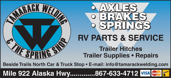 Tamarack Welding & The Spring Shop 2000 (867-633-4712) - Display Ad - BRAKES RV PARTS & SERVICE Trailer Hitches SPRINGS AXLES Mile 922 Alaska Hwy.............867-633-4712 Trailer Supplies   Repairs