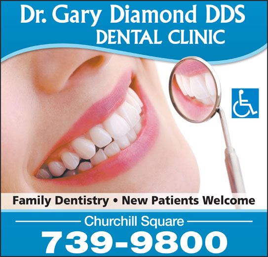 Dr Gary Diamond (7097399800) - Display Ad - Family Dentistry   New Patients Welcome Churchill Square 739-9800