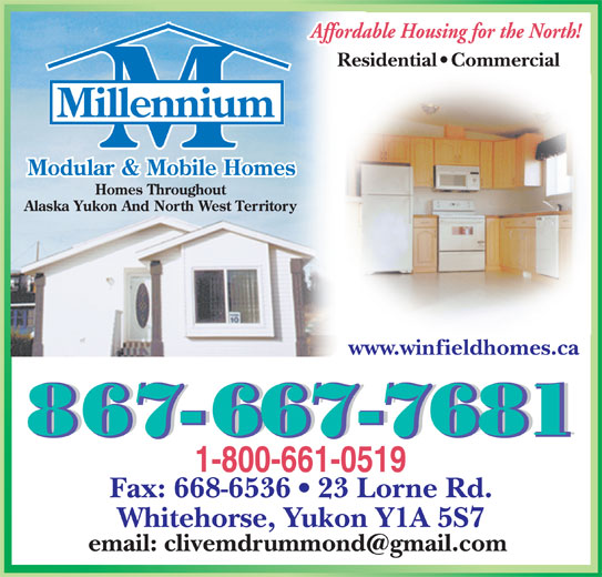 Millennium Mobile Homes (8676677681) - Display Ad - Residential   Commercial www.winfieldhomes.ca Fax: 668-6536   23 Lorne Rd. Whitehorse, Yukon Y1A 5S7 Residential   Commercial www.winfieldhomes.ca Fax: 668-6536   23 Lorne Rd. Whitehorse, Yukon Y1A 5S7
