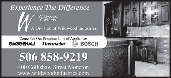 Wildwood Cabinets Ltd (506-858-9219) - Display Ad - Experience The Difference Cabinets A Division of Wildwood Industries 506 858-9219 400 Collishaw Street Moncton www.wildwoodindustries.com Come See Our Premium Line of Appliances
