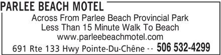Parlee Beach Motel (506-532-4299) - Annonce illustrée======= - PARLEE BEACH MOTEL Across From Parlee Beach Provincial Park www.parleebeachmotel.com -- 506 532-4299 691 Rte 133 Hwy Pointe-Du-Chêne Less Than 15 Minute Walk To Beach