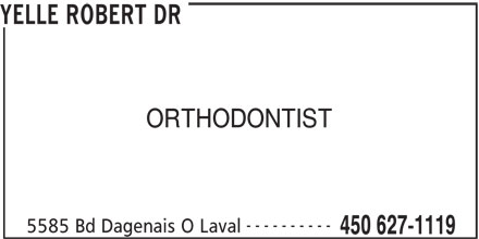Dr Robert Yelle (450-627-1119) - Display Ad - YELLE ROBERT DR ORTHODONTIST ---------- 5585 Bd Dagenais O Laval 450 627-1119