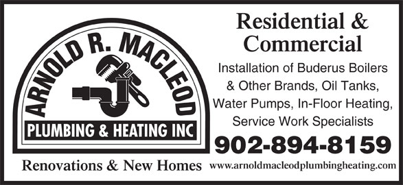 Arnold R. Macleod Plumbing And Heating Inc (9028948159) - Display Ad - Residential & Commercial Installation of Buderus Boilers & Other Brands, Oil Tanks, Water Pumps, In-Floor Heating, Service Work Specialists 902-894-8159 www.arnoldmacleodplumbingheating.com Renovations & New Homes