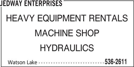 Jedway Enterprises (867-536-2611) - Display Ad - HEAVY EQUIPMENT RENTALS JEDWAY ENTERPRISES MACHINE SHOP HYDRAULICS 536-2611 Watson Lake ---------------------------
