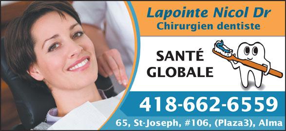 Lapointe Nicol Dr (4186626559) - Annonce illustrée======= - Lapointe Nicol Dr Chirurgien dentiste SANTÉ GLOBALE 418-662-6559 65, St-Joseph, #106, (Plaza3), Alma