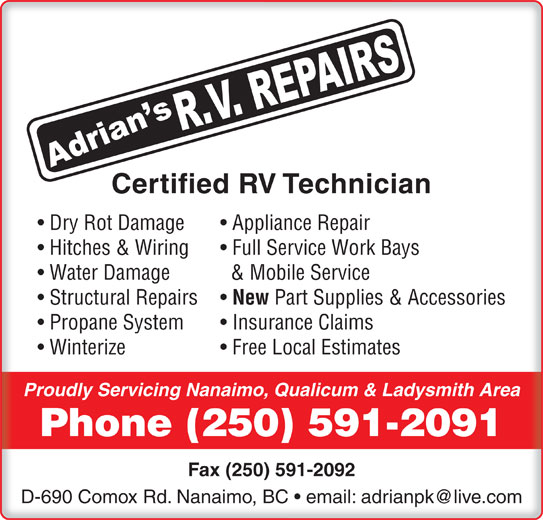 Adrian's RV Repairs (250-591-2091) - Display Ad - Certified RV Technician Dry Rot Damage Appliance Repair Hitches & Wiring Full Service Work Bays Water Damage & Mobile Service Structural Repairs New Part Supplies & Accessories Propane System Insurance Claims Winterize Free Local Estimates Proudly Servicing Nanaimo, Qualicum & Ladysmith AreaProudly Servicing Nanaimo, Qualicum & Ladysmith Area Phone (250) 591-2091Phone (250) 591-2091 Fax (250) 591-2092
