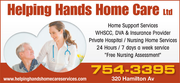 """Helping Hands Home Care Ltd (709-754-3395) - Display Ad - Home Support Services WHSCC, DVA & Insurance Provider Private Hospital / Nursing Home Services 24 Hours / 7 days a week service """"Free Nursing Assessment"""" 754-3395 www.helpinghandshomecareservices.com 320 Hamilton Av"""