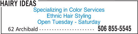 Hairy Ideas (5068555545) - Display Ad - Ethnic Hair Styling Open Tuesday - Saturday 506 855-5545 62 Archibald ---------------------- HAIRY IDEAS Specializing in Color Services