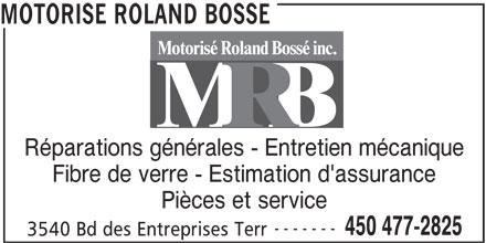 Motorisé Roland Bossé Inc (450-477-2825) - Annonce illustrée======= - Réparations générales - Entretien mécanique Fibre de verre - Estimation d'assurance Pièces et service ------- 450 477-2825 MOTORISE ROLAND BOSSE 3540 Bd des Entreprises Terr