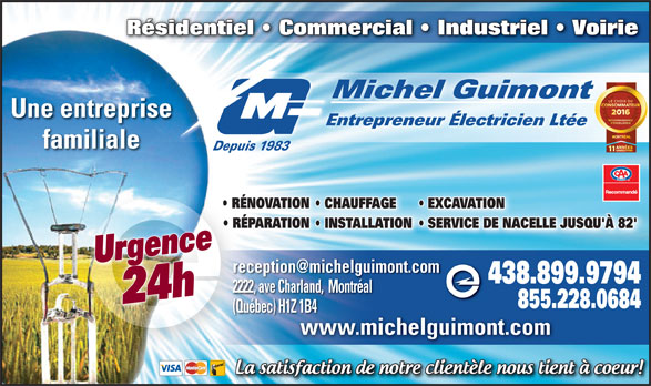 Michel Guimont Entrepreneur Electricien Ltée (514-389-9534) - Annonce illustrée======= - Résidentiel   Commercial   Industriel   Voirie Michel Guimont Une entreprise Entrepreneur Électricien Ltée familiale Depuis 1983 RÉNOVATIONION  RÉNO CHAUFFAGE EXCAVATION RÉPARATIONIONÉPA INSTALLATIONON  SERVICE DE NACELLE JUSQU'À 82' Urgence24h 438.899.9794 2222, ave Charland,  Montréal 855.228.0684 (Québec) H1Z 1B4 www.michelguimont.commichel