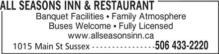All Seasons Inn & Restaurant (5064332220) - Annonce illustrée======= - ALL SEASONS INN & RESTAURANT Banquet Facilities   Family Atmosphere Buses Welcome   Fully Licensed www.allseasonsinn.ca 506 433-2220 1015 Main St Sussex ----------------