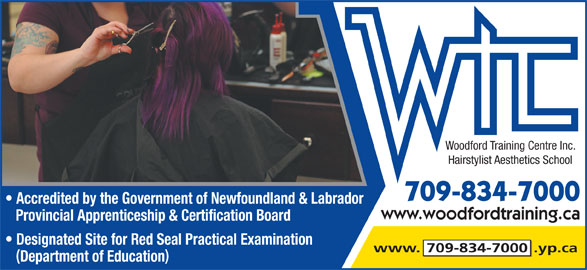 Woodford Training Centre Inc Hairstylist-Aesthetics School (7098347000) - Display Ad - Woodford Training Centre Inc. Hairstylist Aesthetics School 709-834-7000 Accredited by the Government of Newfoundland & Labrador www.woodfordtraining.ca Provincial Apprenticeship & Certification Board Designated Site for Red Seal Practical Examination Department of Education