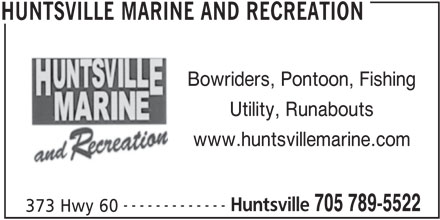Huntsville Marine & Recreation (705-789-5522) - Display Ad - www.huntsvillemarine.com ------------- Huntsville 705 789-5522 373 Hwy 60 HUNTSVILLE MARINE AND RECREATION Bowriders, Pontoon, Fishing Utility, Runabouts www.huntsvillemarine.com ------------- Huntsville 705 789-5522 373 Hwy 60 HUNTSVILLE MARINE AND RECREATION Bowriders, Pontoon, Fishing Utility, Runabouts