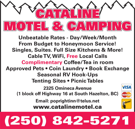 Cataline Motel & RV Park (250-842-5271) - Display Ad - CATALINE MOTEL & CAMPING From Budget to Honeymoon Service! Unbeatable Rates - Day/Week/Month Tenting Sites   Picnic Tables (1 block off Highway 16 at South Hazelton, BC) (250) 842-5271 www.catalinemotel.ca Complimentary Coffee/Tea in room Cable TV, WiFi, Free Local Calls Singles, Suites. Full Size Kitchens & More! 2325 Omineca Avenue Approved Pets   Coin Laundry   Book Exchange Seasonal RV Hook-Ups