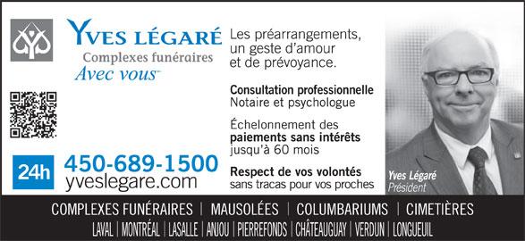 Complexes funéraires Yves Légaré Inc (450-689-1500) - Annonce illustrée======= - Consultation professionnelle COMPLEXES FUNÉRAIRES     MAUSOLÉES     COLUMBARIUMS     CIMETIÈRES LAVAL    MONTRÉAL    LASALLE    ANJOU    PIERREFONDS    CHÂTEAUGUAY    VERDUN    LONGUEUIL