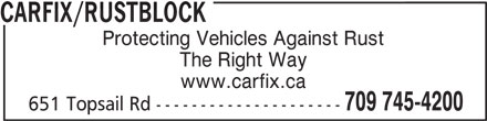 CarFix/Rustblock (709-745-4200) - Display Ad - CARFIX/RUSTBLOCK 651 Topsail Rd --------------------- Protecting Vehicles Against Rust The Right Way 709 745-4200 www.carfix.ca CARFIX/RUSTBLOCK The Right Way Protecting Vehicles Against Rust www.carfix.ca 709 745-4200 651 Topsail Rd ---------------------