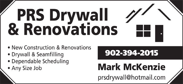 PRS Drywall & Renovations (902-394-2015) - Display Ad - PRS Drywall & Renovations New Construction & Renovations 902-394-2015 Drywall & Seamfilling Dependable Scheduling Any Size Job Mark McKenzie
