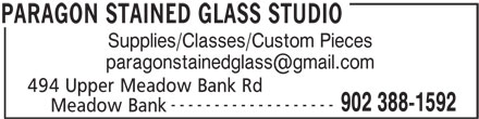 Paragon Stained Glass Studio (902-388-1592) - Display Ad - Supplies/Classes/Custom Pieces 494 Upper Meadow Bank Rd ------------------- 902 388-1592 Meadow Bank PARAGON STAINED GLASS STUDIO