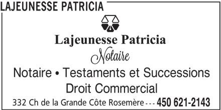 Lajeunesse Patricia (450-621-2143) - Annonce illustrée======= - LAJEUNESSE PATRICIA Notaire  Testaments et Successions Droit Commercial 332 Ch de la Grande Côte Rosemère --- 450 621-2143