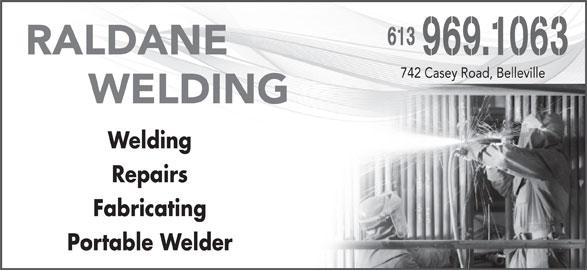 Raldane Welding (613-969-1063) - Display Ad - 613 RALDANE          WELDING 969.1063 742 Casey Road, Belleville Welding Repairs Fabricating Portable Welder