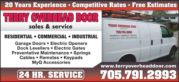 Terry Overhead Door (705-791-2993) - Display Ad - 20 Years Experience   Competitive Rates   Free Estimates sales & service RESIDENTIAL   COMMERCIAL   INDUSTRIAL Garage Doors   Electric Openers Dock Levellers   Electric Gates Preventative Maintenance   Springs Cables   Remotes   Keypads MyQ Accessories www.terryoverheaddoor.comwww.terryoverheaddoor.com 24 HR. SERVICE24 HR. SERVICE 705.791.2993