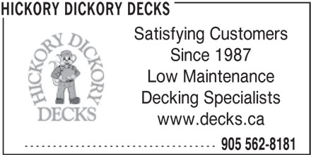 Hickory Dickory Decks-Garden City (905-562-8181) - Display Ad - Low Maintenance Decking Specialists www.decks.ca ---------------------------------- 905 562-8181 HICKORY DICKORY DECKS Satisfying Customers Since 1987