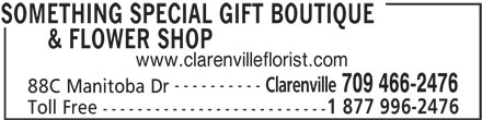 Something Special Gift Boutique&Flower Shop (7094662476) - Display Ad - & FLOWER SHOP www.clarenvilleflorist.com ---------- Clarenville 709 466-2476 88C Manitoba Dr 1 877 996-2476 Toll Free -------------------------- SOMETHING SPECIAL GIFT BOUTIQUE