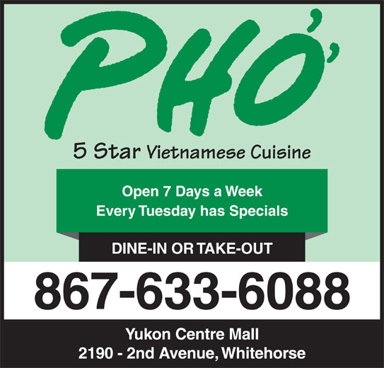 Pho 5 Star Vietnamese Cuisine (8676336088) - Display Ad - 5 Star Vietnamese Cuisine Open 7 Days a Week Every Tuesday has Specials DINE-IN OR TAKE-OUT 867-633-6088 Yukon Centre Mall 2190 - 2nd Avenue, Whitehorse