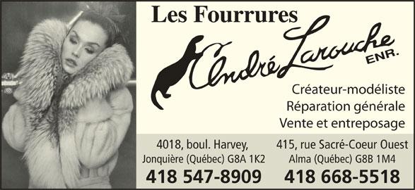 Les Fourrures André Larouche Enr  (4185478909) - Annonce illustrée======= - 418 668-5518418 547-8909 Alma (Québec) G8B 1M4Jonquière (Québec) G8A 1K2 Créateur-modéliste Réparation générale Vente et entreposage 415, rue Sacré-Coeur Ouest4018, boul. Harvey,