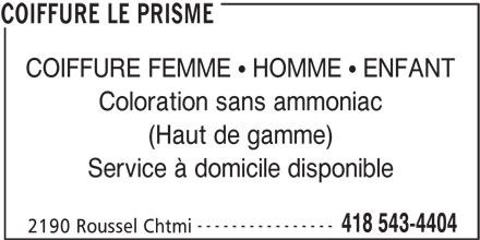 Coiffure Le Prisme (4185434404) - Annonce illustrée======= - COIFFURE FEMME   HOMME   ENFANT Coloration sans ammoniac (Haut de gamme) Service à domicile disponible ---------------- 418 543-4404 2190 Roussel Chtmi COIFFURE LE PRISME