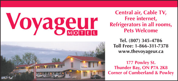 Voyageur Motel (807-345-4786) - Annonce illustrée======= - Central air, Cable TV, Free internet, Refrigerators in all rooms, Pets Welcome Tel. (807) 345-4786 Toll Free: 1-866-311-7378 www.thevoyageur.ca 177 Powley St. Thunder Bay, ON P7A 2K8 Corner of Cumberland & Powley