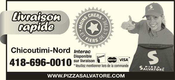 Pizza Salvatore (4186960010) - Annonce illustrée======= - Chicoutimi-Nordrd InteracInterac DisponibleDisponible sur livraisonsur livraison 418-696-00100 * Veuillez mentionner lors de la commande* Veuillez mentionner lors de la commande WWW.PIZZASALVATORE.COM