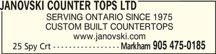 Janovski Counter Tops Ltd (905-475-0185) - Display Ad - JANOVSKI COUNTER TOPS LTD JANOVSKI COUNTER TOPS LTDJANOVSKI COUNTER TOPS LTD SERVING ONTARIO SINCE 1975 CUSTOM BUILT COUNTERTOPS www.janovski.com Markham 905 475-0185 25 Spy Crt -----------------