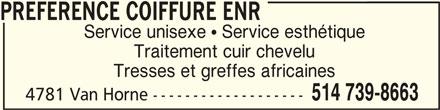 Préférence Coiffure Enr (514-739-8663) - Annonce illustrée======= - PREFERENCE COIFFURE ENRPREFERENCE COIFFURE ENR PREFERENCE COIFFURE ENR Service unisexe  Service esthétique Traitement cuir chevelu Tresses et greffes africaines 514 739-8663 4781 Van Horne -------------------