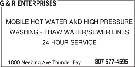 G & R Enterprises (807-577-4595) - Display Ad - G & R ENTERPRISES MOBILE HOT WATER AND HIGH PRESSURE WASHING - THAW WATER/SEWER LINES 24 HOUR SERVICE 807 577-4595 1800 Neebing Ave Thunder Bay -----