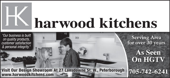 """Harwood Kitchens (705-742-6241) - Display Ad - harwood kitchens """"Our business is built Serving Area on quality products, for over 30 years customer satisfaction & personal integrity."""" As SeenAS On HGTV Visit Our Design Showroom At 27 Lansdowne St. W., Peterborough 705-742-6241 www.harwoodkitchens.com"""