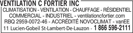 Ventilation C Fortier Inc (418-889-9239) - Annonce illustrée======= - VENTILATION C FORTIER INC CLIMATISATION - VENTILATION - CHAUFFAGE - RÉSIDENTIEL COMMERCIAL - INDUSTRIEL - ventilationcfortier.com RBQ 2959-0072-46 - ACCRÉDITÉ NOVOCLIMAT - vanEE 1 866 596-2111 11 Lucien-Gobeil St-Lambert-De-Lauzon -