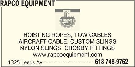 Rapco Equipment (6137489762) - Display Ad - RAPCO EQUIPMENT HOISTING ROPES, TOW CABLES AIRCRAFT CABLE, CUSTOM SLINGS NYLON SLINGS, CROSBY FITTINGS www.rapcoequipment.com 613 748-9762 1325 Leeds Av --------------------