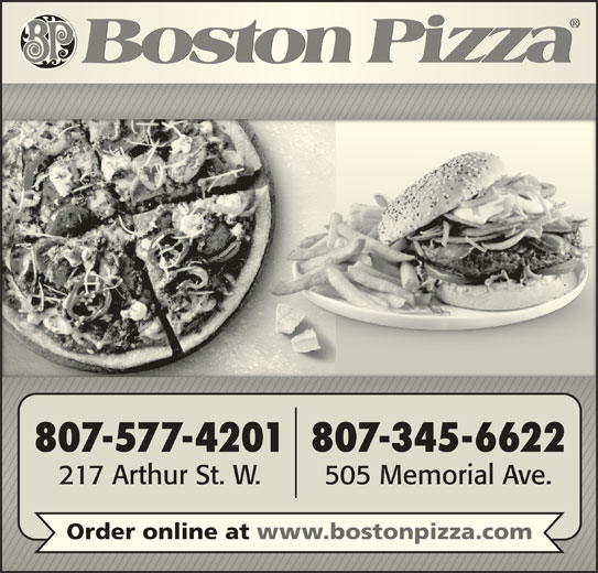 Boston Pizza (807-577-4201) - Annonce illustrée======= - 807-577-4201 807-345-6622 217 Arthur St. W. 505 Memorial Ave. Order online at www.bostonpizza.com