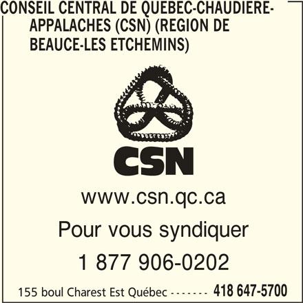 Conseil Central de Québec-Chaudière-Appalaches Inc (CSN) (418-647-5700) - Annonce illustrée======= - CONSEIL CENTRAL DE QUEBEC-CHAUDIERE- APPALACHES (CSN) (REGION DE BEAUCE-LES ETCHEMINS) www.csn.qc.ca Pour vous syndiquer 1 877 906-0202 418 647-5700 155 boul Charest Est Québec -------