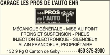 Garage les Pros de l'Auto Enr (450-375-3900) - Annonce illustrée======= - GARAGE LES PROS DE L'AUTO ENR MÉCANIQUE GÉNÉRALE - MISE AU POINT FREINS ET SUSPENSION - PNEUS INJECTION ÉLECTRONIQUE - SILENCIEUX ALAIN FRANCOEUR, PROPRIÉTAIRE 450 375-3900 152 9 Rg O Canton de Gnby--------- GARAGE LES PROS DE L'AUTO ENR