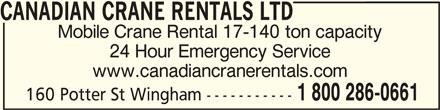Canadian Crane Rentals Ltd (519-357-3721) - Display Ad - CANADIAN CRANE RENTALS LTDCANADIAN CRANE RENTALS LTD CANADIAN CRANE RENTALS LTD Mobile Crane Rental 17-140 ton capacity 24 Hour Emergency Service www.canadiancranerentals.com 1 800 286-0661 160 Potter St Wingham -----------
