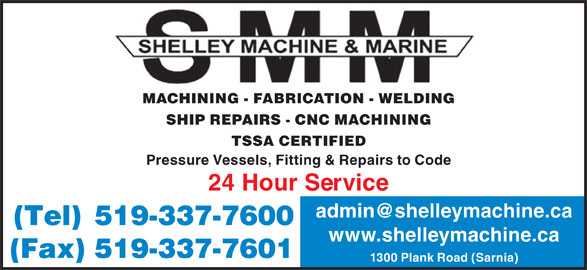 Shelley Machine & Marine (519-337-7600) - Display Ad - MACHINING - FABRICATION - WELDING SHIP REPAIRS - CNC MACHINING TSSA CERTIFIED Pressure Vessels, Fitting & Repairs to Code 24 Hour Service (Tel)519-337-7600 www.shelleymachine.ca (Fax)519-337-7601 1300 Plank Road (Sarnia)