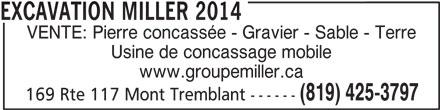 Excavation Miller 2014 (819-425-3797) - Annonce illustrée======= - EXCAVATION MILLER 2014 VENTE: Pierre concassée - Gravier - Sable - Terre Usine de concassage mobile www.groupemiller.ca (819) 425-3797 169 Rte 117 Mont Tremblant ------